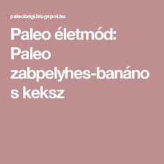 Paleo életmód: Paleo zabpelyhes-banános keksz Paleo, Beach Wrap, Paleo Food