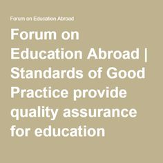 Forum on Education Abroad   Standards of Good Practice provide quality assurance for education abroad programs for U.S. students.