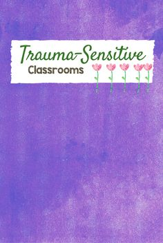 Trauma Sensitive Classrooms and Trauma-Informed Schools: Ways to support children and students with ACEs, Adverse Childhood Experiences, and how trauma impacts learning.