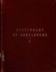 """""""Dictionary of Needlework, 2"""" by: S.F.A. Caulfield and Blanche C. Saward (1882) 