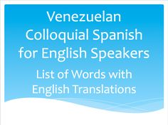 Venezuelan Colloquial Spanish for English Speakers | List of Words with English Translations #Venezuela #Spanish