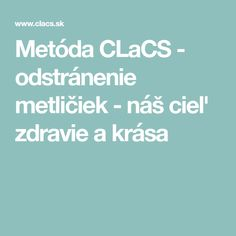 Metóda CLaCS - odstránenie metličiek - náš cieľ zdravie a krása
