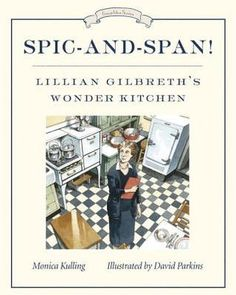 Spic-and-Span!: Lillian Gilbreth's Wonder Kitchen. by David Parkins. ISBN JLG Level: BE : Biography Elementary (Grades A Banker, a Painter, and a Music Maker: Inspirational Picture Book Biographies │ JLG's Booktalks to Go New Books, Books To Read, Two Movies, Penguin Random House, Book Lists, Biography, Nonfiction, Childrens Books, This Book