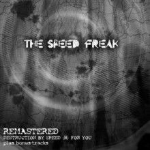 The Speed Freak - Remastered (Destruction By Speed  For You) (2008) download: http://gabber.od.ua/node/16246/the-speed-freak-remastered-destruction-by-speed-for-you-2008