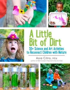 Dandelion Bubbles, Rain Drums, Seed Bomb Lollipops and more! Bursting with creative hands-on outdoor science and art activities, A Little Bit of Dirt is full of motivation to get outside and explore. Whether you're investigating the health of your local stream, making beautiful acrylic sunprints with leaves and flowers, running an experiment with your backyard birds, or concocting nature potions, you'll be fostering an important connection with nature. The engaging activities encourage the use o Free Activities For Kids, Nature Activities, Creative Activities, Hands On Activities, Educational Activities, Book Activities, Activity Books, Indoor Activities, Cool Science Experiments