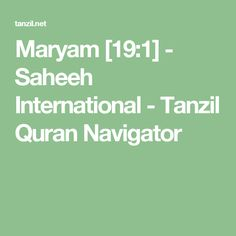 Maryam [19:1] - Saheeh International - Tanzil Quran Navigator