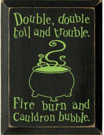 double double toil and trouble; fire burn and cauldron bubble