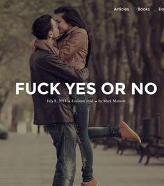 """The Law of """"Fuck Yes, or No"""".  Article by Mark Manson. This is one of my faveorite articles."""