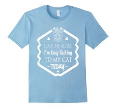 Cute Leave me alone I'm only talking to my cat cool funny t-shirt now available on Amazon http://www.amazon.com/Leave-alone-talking-funny-t-shirt/dp/B01D8RXM7O?ie=UTF8&*Version*=1&*entries*=0 #tshirts #tshirtdesign #tshirtprint #customapparel #tshirtlife #tees #funnyshirts