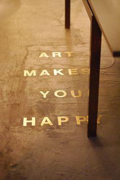 Art makes you happy. http://www.flickr.com/photos/woodwoolstool/6581123825/
