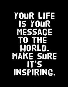 Your life is your message to the world. Make sure it's inspiring Picture Quote #1
