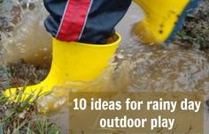 10 ideas for outdoor rainy day play