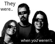 They were here for me when you weren't. NIRVANA. <3
