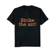 Strike the arc t-shirt for welders. 4f4569561