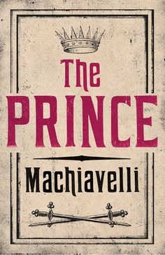 THE PRINCE by Niccolo Machiavelli..Fiction of XVI century about the art of using power to achieve ur selfish goals in business