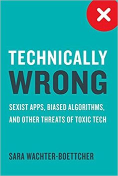 This is Online Books Technically Wrong: Sexist Apps, Biased Algorithms, and Other Threats of Toxic Tech by Sara Wachter-Boettcher free books online pdf. Free Reading, Reading Lists, Got Books, Books To Read, Science And Nature Books, Book Sites, What To Read, Book Authors, Big Data