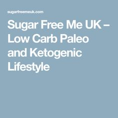 Sugar Free Me UK – Low Carb Paleo and Ketogenic Lifestyle