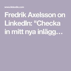 """Fredrik Axelsson on LinkedIn: """"Checka in mitt nya inlägg…"""