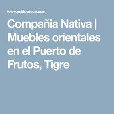 Compañia Nativa | Muebles orientales en el Puerto de Frutos, Tigre