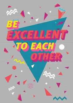 Bill and Ted - Be Excellent to Each Other