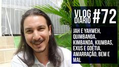 Vlog Diário #72 - Jah e Yahweh, Quimbanda, Kimbanda, Kiumbas, Exus e goé...