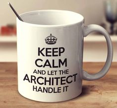 Keep Calm And Let The Architect Handle It