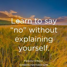 """Learn to say """"no"""" without explaining yourself."""