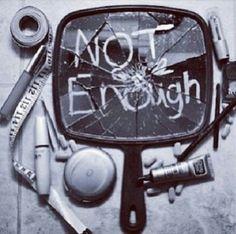 I always feel like I am not enough...