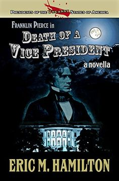 Franklin Pierce in Death of a Vice President (Presidents of the Uncanny States of America) #Free #Kindle #thrillers