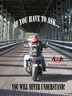 Harley Davidson. IF YOU HAVE TO ASK.....YOU WILL NEVER UNDERSTAND!