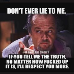 Memes, respect, and truth: don't ever lie to me. Wise Quotes, Great Quotes, Quotes To Live By, Motivational Quotes, Funny Quotes, Inspirational Quotes, Warrior Quotes, Lie To Me, Badass Quotes