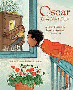 """Oscar Lives Next Door: A Story Inspired by Oscar Peterson's Childhood, by Bonnie Farmer, illus. by Marie Lafrance 