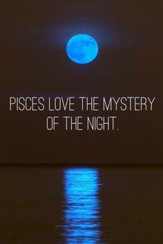 "Pisces:  ""Pisces love the mystery of the night."""