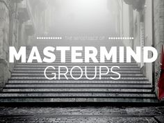 THE IMPORTANCE OF MASTERMIND GROUPS FOR YOUR SUCCESS