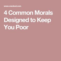 4 Common Morals Designed to Keep You Poor