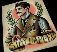 Stay Dapper Tattoo Art Print by ParlorTattooPrints on Etsy https://www.etsy.com/listing/228493714/stay-dapper-tattoo-art-print
