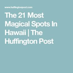 The 21 Most Magical Spots In Hawaii | The Huffington Post