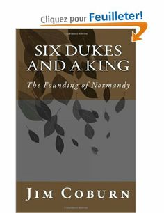 """Six Dukes and a King: The Founding of Normandy"", Jim Coburn:"