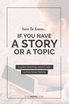 how To Know If You Have A Story or A Topic | Is your novel falling flat? You might have a topic rather than a story. To find the perfect angle to turn your topic into a masterful story, check out this post.