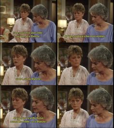 "{The Golden Girls} ~ Dorothy - ""Sure you're five years older. So am I, so is Blanche. Alright, you have a few more wrinkles, do do I, so has Blanche.  Alright, you're a little thicker around the middle, so is Blanche!"""