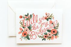 Ask your bridesmaids with a cute card, creative gift, or a  special lunch/dinner out!