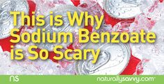 Sodium benzoate is a toxic chemical added to a number of foods, beverages and personal care products. Here's why it's so scary.