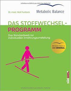 Metabolic Balance® - Das Stoffwechselprogramm Neuausgabe : Das Standardwerk zur individuellen Ernährungsumstellung: Amazon.de: Wolf Funfack: Bücher