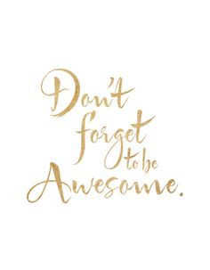 don't forget to be awesome #words