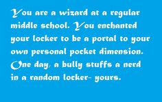 You are a wizard at a regular middle school. You enchanted your locker to be a portal to your own pocket dimension. One day, a bully stuffs a nerd in a random locker: yours.