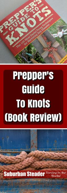 "Do you have a good background in tying knots? Even if you do, you should check out Scott Finazzo's ""Prepper's Guide To Knots"" to build up your repertoire!"