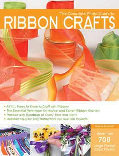 The Complete Photo Guide to Ribbon Crafts - Elaine Schmidt - Google Libros