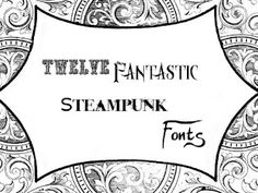 Twelve Fantastic Steampunk Fonts***Research for possible future project.