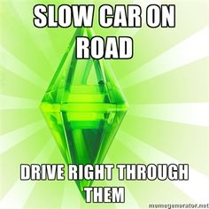 """Or: """"A LITTLE GIRL ON BIKE? GO RIGHT THROUGH HER WITH YOUR CAR"""" xD Sims logic is the best logic. The Sims 3"""