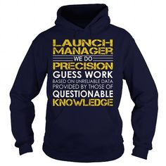 Launch Manager We Do Precision Guess Work Knowledge T Shirts, Hoodies, Sweatshirts. GET ONE ==> https://www.sunfrog.com/Jobs/Launch-Manager--Job-Title-Navy-Blue-Hoodie.html?41382